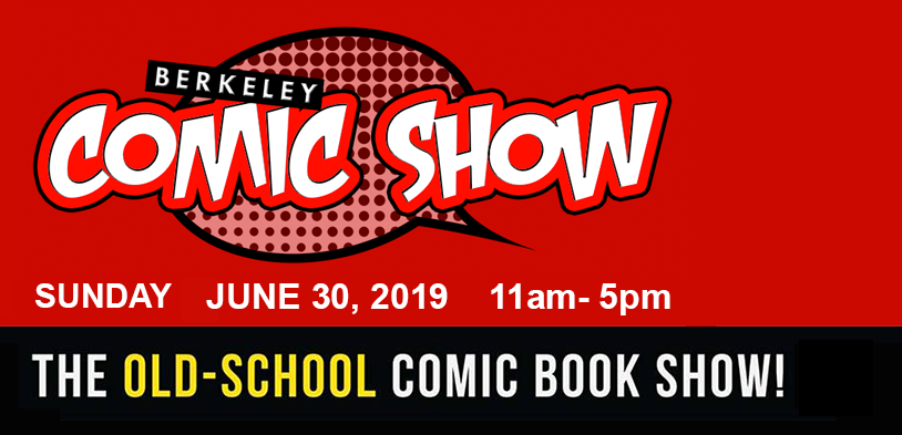 Berkeley Comic Show June 30, 2019 11-5